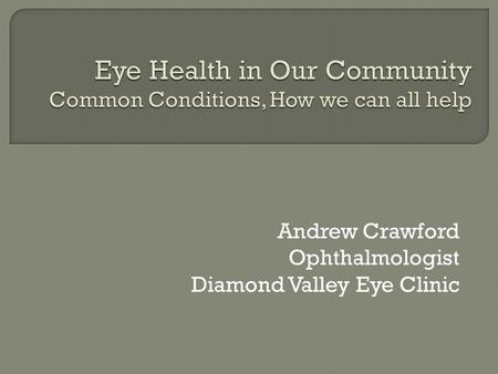 Andrew Crawford Ophthalmologist Diamond Valley Eye Clinic.