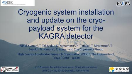 Cryogenic system installation and update on the cryo- payload system for the KAGRA detector Rahul Kumar 1, T. Takayuki 1, K. Yamamoto 2, H. Tanaka 2,T.