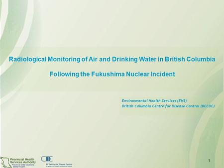 Radiological Monitoring of Air and Drinking Water in British Columbia Following the Fukushima Nuclear Incident Environmental Health Services (EHS) British.