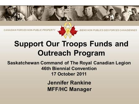 CANADIAN FORCES NON-PUBLIC PROPERTY BIENS NON PUBLICS DES FORCES CANADIENNES Support Our Troops Funds and Outreach Program Saskatchewan Command of The.