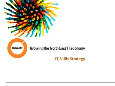 IT Skills Strategy. 2 Skills Strategy Sponsors 3 The North East Independent Economic Review (the Lord Adonis Report) highlighted a number of key aims,