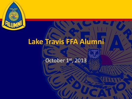 Lake Travis FFA Alumni October 1 st, 2013. Alumni Membership Paid Alumni membership – $35 per person (includes sponsor t-shirt) Actively attends monthly.