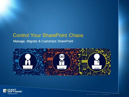©2011 Quest Software, Inc. All rights reserved.. Manage, Migrate & Customize SharePoint Control Your SharePoint Chaos.