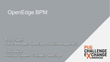 "OpenEdge BPM. 2 Challenges Process implementation not documented Processes should be explicit – not buried within an application or handled thru ""tribal."