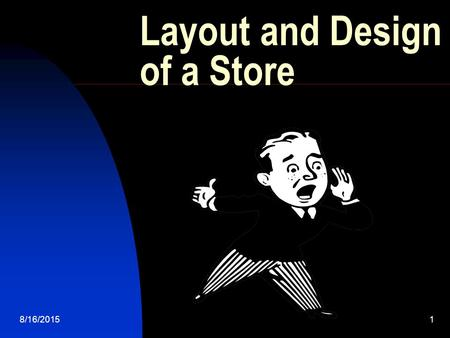 8/16/20151 Layout and Design of a Store. 8/16/20152 Objective: Define the terms in this discipline of Layout and Design.