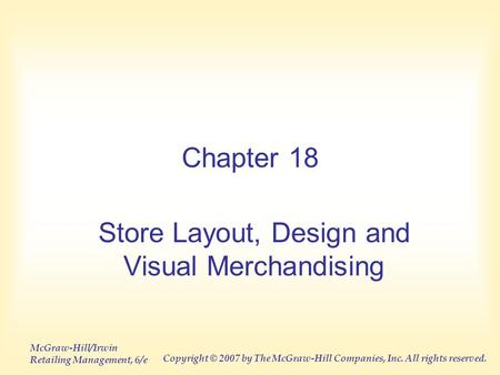 McGraw-Hill/Irwin Retailing Management, 6/e Copyright © 2007 by The McGraw-Hill Companies, Inc. All rights reserved. Chapter 18 Store Layout, Design and.