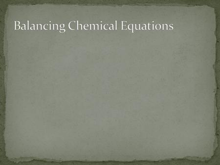 Chemical equation - Describes a chemical change. Parts of an equation: 2Ag + H 2 SAg 2 S + H 2 ReactantProduct Reaction symbol.