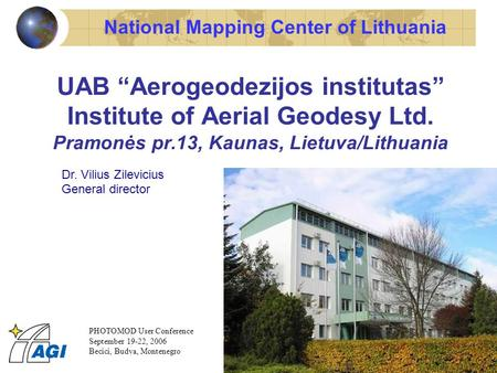 "National Mapping Center of Lithuania UAB ""Aerogeodezijos institutas"" Institute of Aerial Geodesy Ltd. Pramonės pr.13, Kaunas, Lietuva/Lithuania Dr. Vilius."
