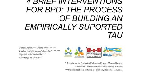 4 BRIEF INTERVENTIONS FOR BPD: THE PROCESS OF BUILDING AN EMPIRICALLY SUPORTED TAU Michel André Reyes Ortega PsyD * ** *** Angélica Nathalia Vargas Salinas.