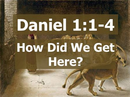 Daniel 1:1-4 How Did We Get Here?.  God chose Abraham  Judges  Kings  A sordid history  God's grace! History of Israel 2 Kings 17:18 Therefore the.