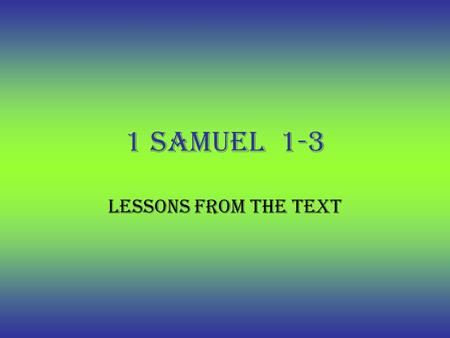 1 Samuel 1-3 Lessons from the Text. Period of the Judges.