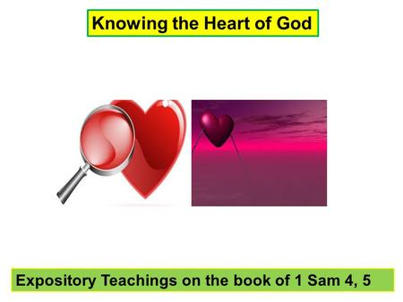 Knowing the Heart of God Expository Teachings on the book of 1 Sam 4, 5.