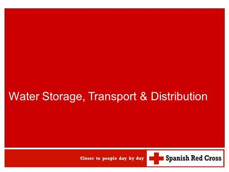 Water Storage, Transport & Distribution. Water Storage, Transport and Distribution WATSAN M15 ERU 2 Contents 1.Needs 2.Crucial principles 3.Storage 4.Transport.