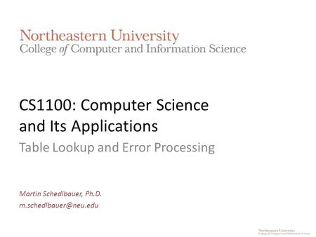 CS1100: Computer Science and Its Applications Table Lookup and Error Processing Martin Schedlbauer, Ph.D.
