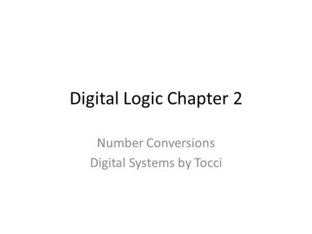 Digital Logic Chapter 2 Number Conversions Digital Systems by Tocci.