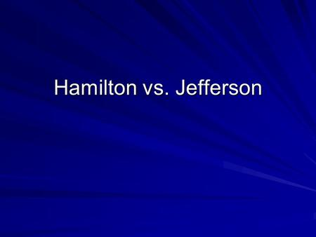 Hamilton vs. Jefferson. Where should power be concentrated? Hamilton Federal Government A strong federal govt. equals stronger nation Jefferson State.