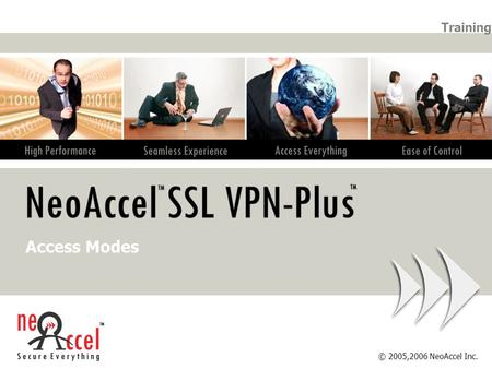 © 2005,2006 NeoAccel Inc. Training Access Modes. © 2005,2006 NeoAccel Inc. Agenda 2. Access Terminals 6. Quick Access Terminal Client 3. SSL VPN-Plus.