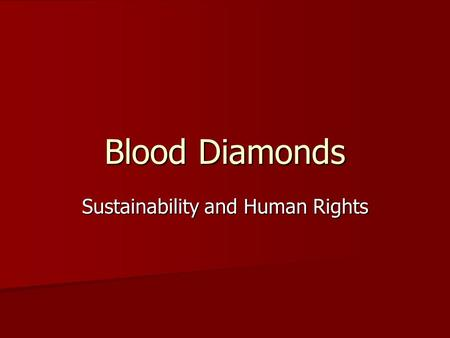 Blood Diamonds Sustainability and Human Rights. Conflict Diamonds Conflict diamonds are diamonds that originate from areas controlled by forces or factions.
