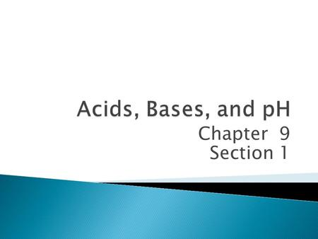 Chapter 9 Section 1.  D12 - Explain the chemical composition of acids and bases, and explain the change of pH in neutralization reactions.