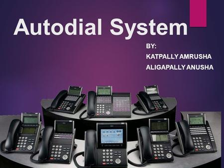 Autodial System BY: KATPALLY AMRUSHA ALIGAPALLY ANUSHA.
