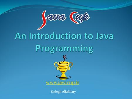 Www.javacup.ir Sadegh Aliakbary. Copyright ©2014 JAVACUP.IRJAVACUP.IR All rights reserved. Redistribution of JAVACUP contents is not prohibited if JAVACUP.