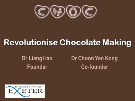 Revolutionise Chocolate Making Dr Liang Hao Founder Dr Choon Yen Kong Co-founder.