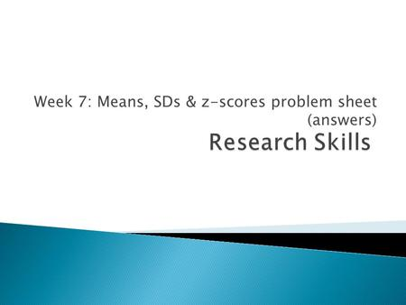 Week 7: Means, SDs & z-scores problem sheet (answers)