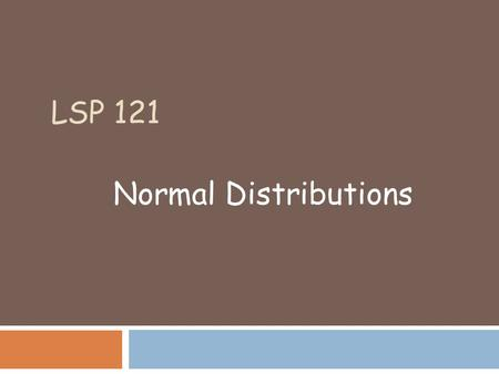 LSP 121 Normal Distributions.
