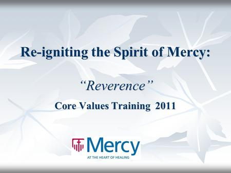 "Re-igniting the Spirit of Mercy: ""Reverence"" Core Values Training 2011."