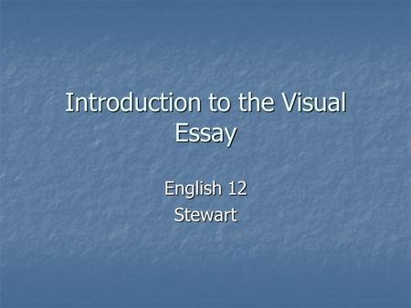 Introduction to the Visual Essay English 12 Stewart.
