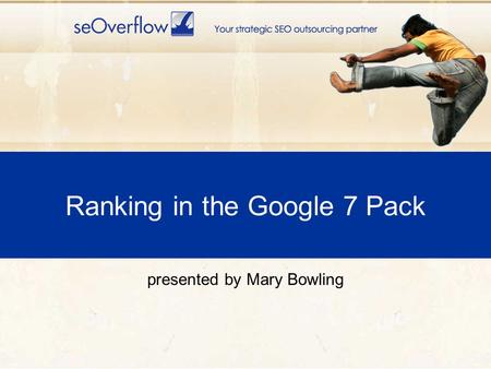 Ranking in the Google 7 Pack presented by Mary Bowling.