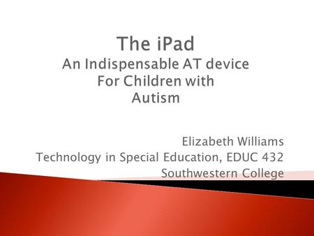 Elizabeth Williams Technology in Special Education, EDUC 432 Southwestern College.