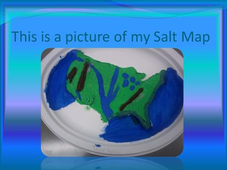 This is a picture of my Salt Map