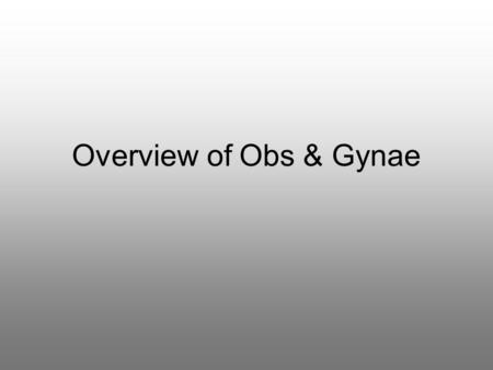 Overview of Obs & Gynae.