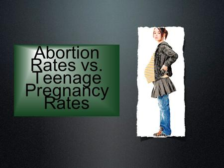Abortion Rates vs. Teenage Pregnancy Rates. Background Information Question Does the rate of teenage pregnancies effect the rate of abortions in Canada.