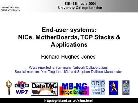13th-14th July 2004 University College London End-user systems: NICs, MotherBoards, TCP Stacks & Applications Richard Hughes-Jones.