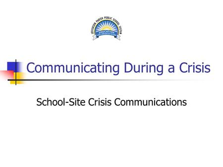 Communicating During a Crisis School-Site Crisis Communications.