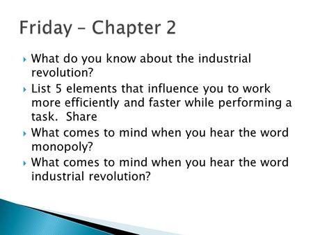  What do you know about the industrial revolution?  List 5 elements that influence you to work more efficiently and faster while performing a task. Share.