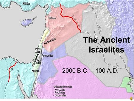 The Ancient Israelites 2000 B.C. – 100 A.D.. The First Israelites 1000 B.C. – small groups of people call Israelites settled in _____________ _______________.