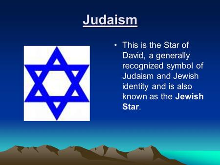 Judaism This is the Star of David, a generally recognized symbol of Judaism and Jewish identity and is also known as the Jewish Star.