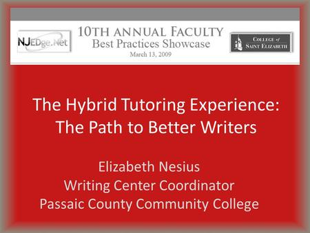 Elizabeth Nesius Writing Center Coordinator Passaic County Community College The Hybrid Tutoring Experience: The Path to Better Writers.