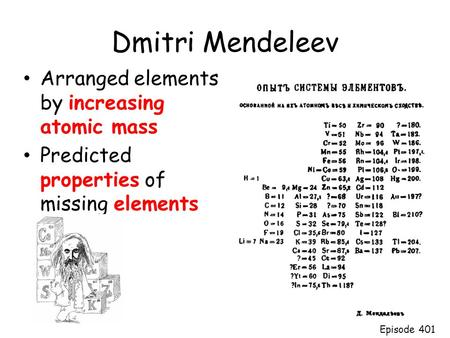 Dmitri Mendeleev Arranged elements by increasing atomic mass