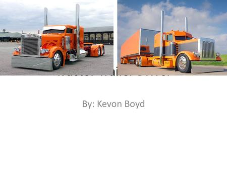 Tractor Trailer Driver By: Kevon Boyd. Education/Training High school diploma CDLA Licenses.