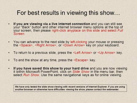 "For best results in viewing this show… If you are viewing via a live internet connection and you can still see your ""Back"" button and other internet browser."