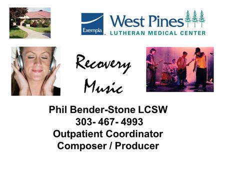 Recovery Music Phil Bender-Stone LCSW 303- 467- 4993 Outpatient Coordinator Composer / Producer.