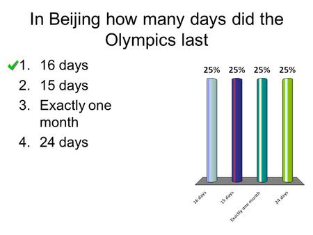 In Beijing how many days did the Olympics last 1.16 days 2.15 days 3.Exactly one month 4.24 days.