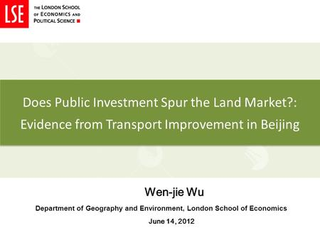 Does Public Investment Spur the Land Market?: Evidence from Transport Improvement in Beijing Wen-jie Wu Department of Geography and Environment, London.
