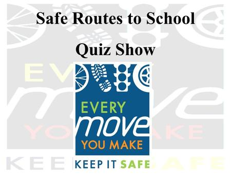Safe Routes to School Quiz Show. Rules of the Game Your group will select a category and click on the point value for that category. Work with your group.