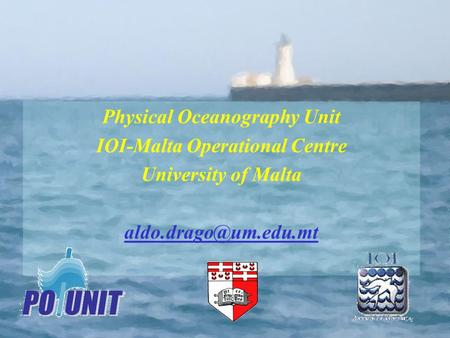 Physical Oceanography Unit IOI-Malta Operational Centre University of Malta