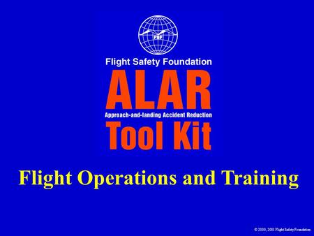 Flight Operations and Training © 2000, 2001 Flight Safety Foundation.